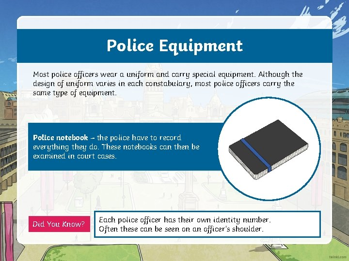 Police Equipment Most police officers wear a uniform and carry special equipment. Although the