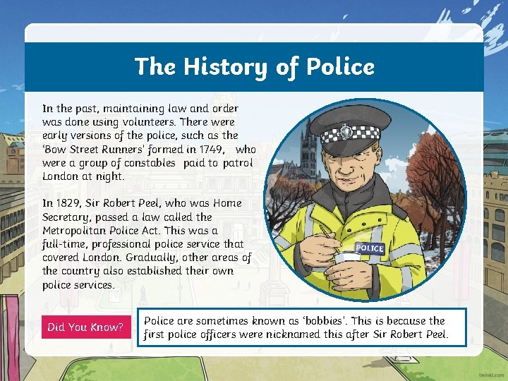 The History of Police In the past, maintaining law and order was done using