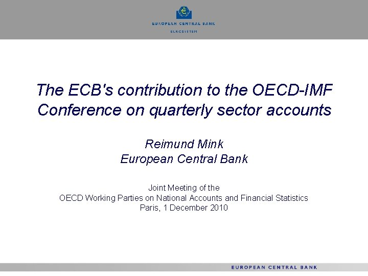 The ECB's contribution to the OECD-IMF Conference on quarterly sector accounts Reimund Mink European