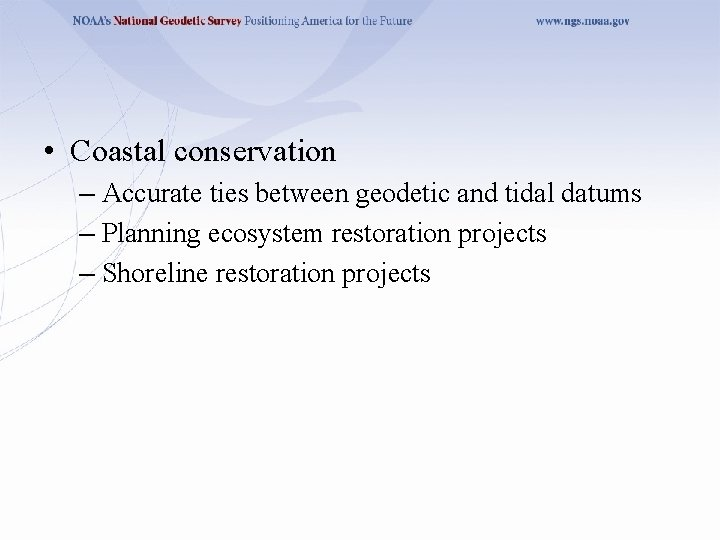 • Coastal conservation – Accurate ties between geodetic and tidal datums – Planning