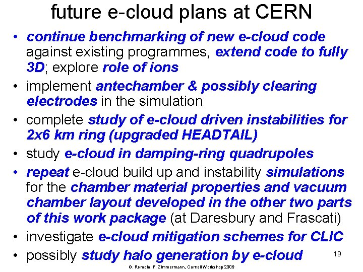 future e-cloud plans at CERN • continue benchmarking of new e-cloud code against existing