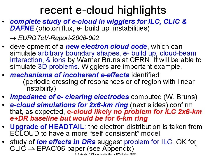 recent e-cloud highlights • complete study of e-cloud in wigglers for ILC, CLIC &