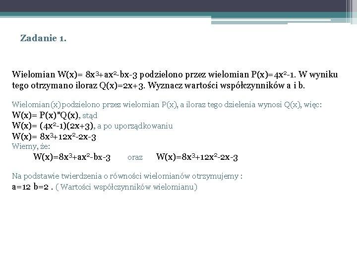 Zadanie 1. Wielomian W(x)= 8 x 3+ax 2 -bx-3 podzielono przez wielomian P(x)=4 x