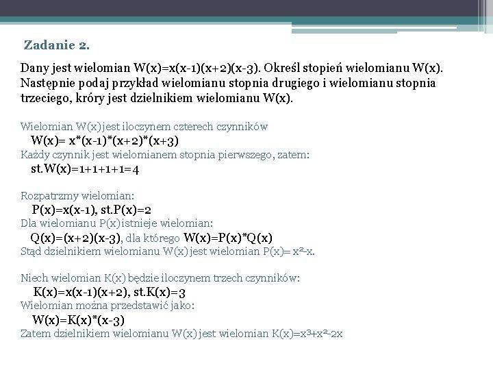 Zadanie 2. Dany jest wielomian W(x)=x(x-1)(x+2)(x-3). Określ stopień wielomianu W(x). Następnie podaj przykład wielomianu