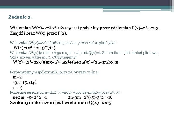 Zadanie 3. Wielomian W(x)=2 x 3 -x 2 -16 x+15 jest podzielny przez wielomian