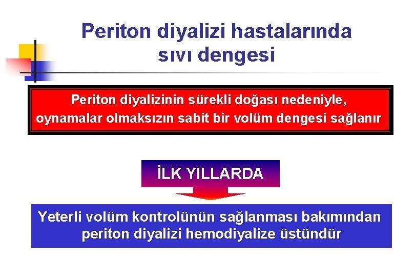 Periton diyalizi hastalarında sıvı dengesi Periton diyalizinin sürekli doğası nedeniyle, oynamalar olmaksızın sabit bir
