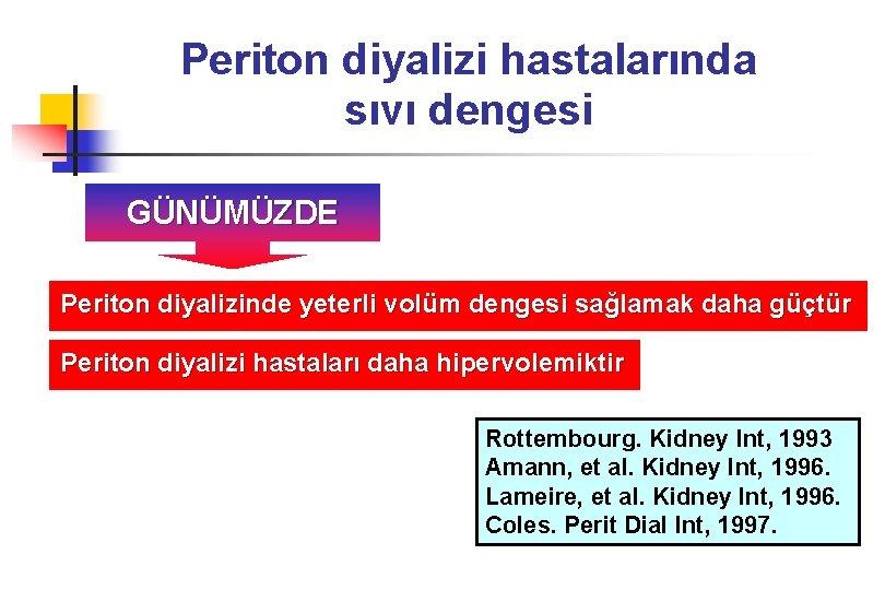 Periton diyalizi hastalarında sıvı dengesi GÜNÜMÜZDE Periton diyalizinde yeterli volüm dengesi sağlamak daha güçtür