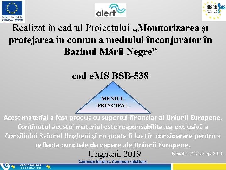"""Realizat în cadrul Proiectului """"Monitorizarea şi protejarea în comun a mediului înconjurător în Bazinul"""