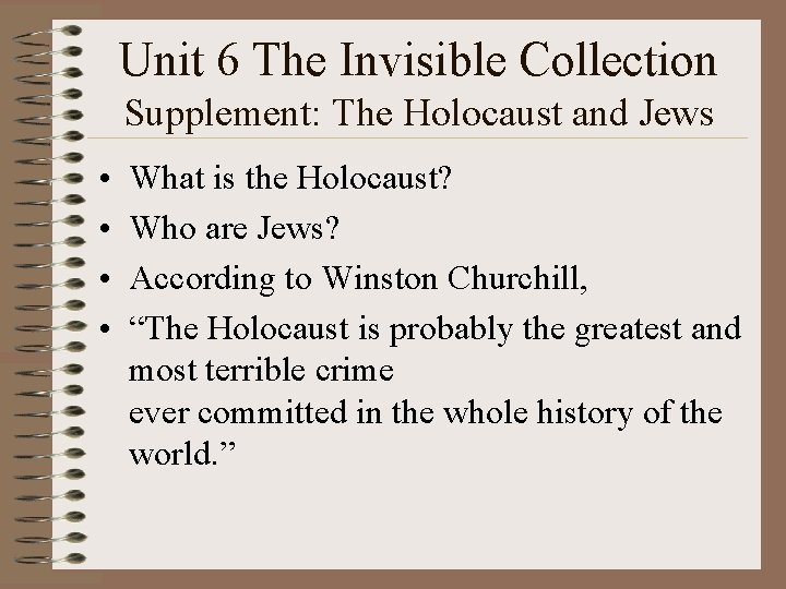 Unit 6 The Invisible Collection Supplement: The Holocaust and Jews • • What is