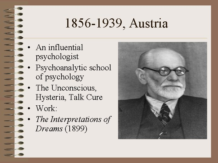 1856 -1939, Austria • An influential psychologist • Psychoanalytic school of psychology • The