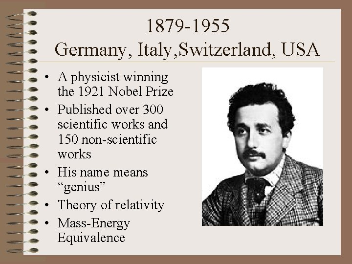 1879 -1955 Germany, Italy, Switzerland, USA • A physicist winning the 1921 Nobel Prize