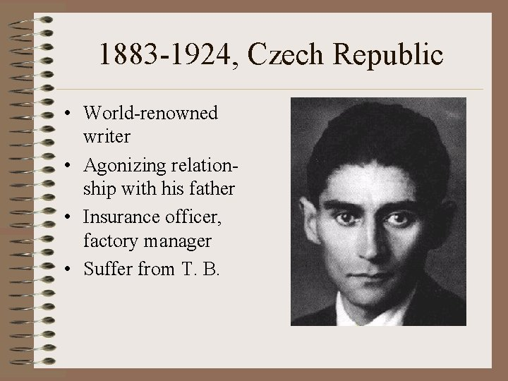1883 -1924, Czech Republic • World-renowned writer • Agonizing relationship with his father •