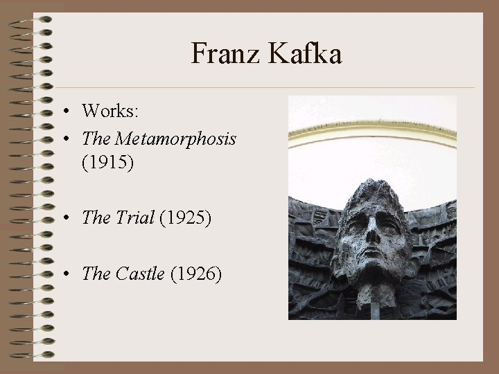 Franz Kafka • Works: • The Metamorphosis (1915) • The Trial (1925) • The