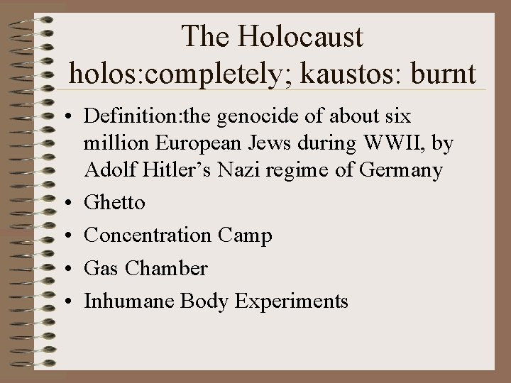 The Holocaust holos: completely; kaustos: burnt • Definition: the genocide of about six million
