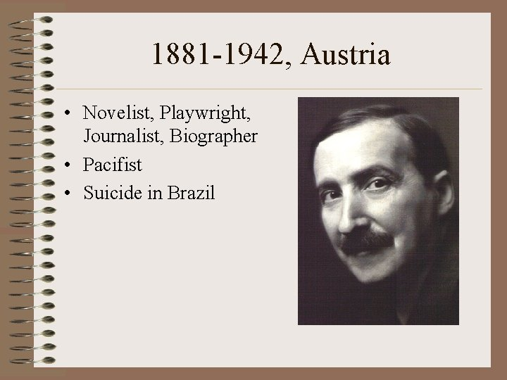 1881 -1942, Austria • Novelist, Playwright, Journalist, Biographer • Pacifist • Suicide in Brazil