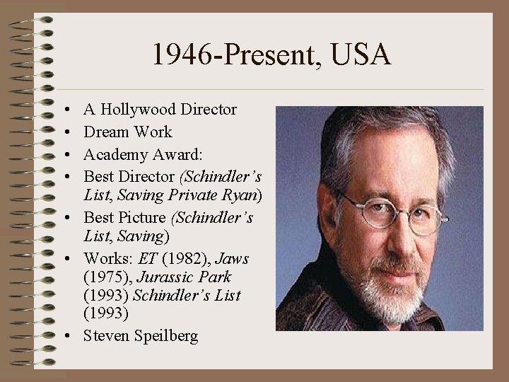 1946 -Present, USA • • A Hollywood Director Dream Work Academy Award: Best Director