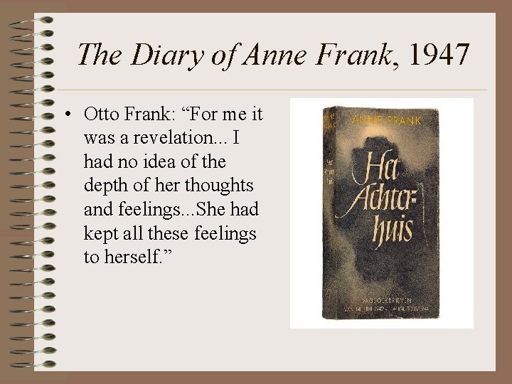 """The Diary of Anne Frank, 1947 • Otto Frank: """"For me it was a"""