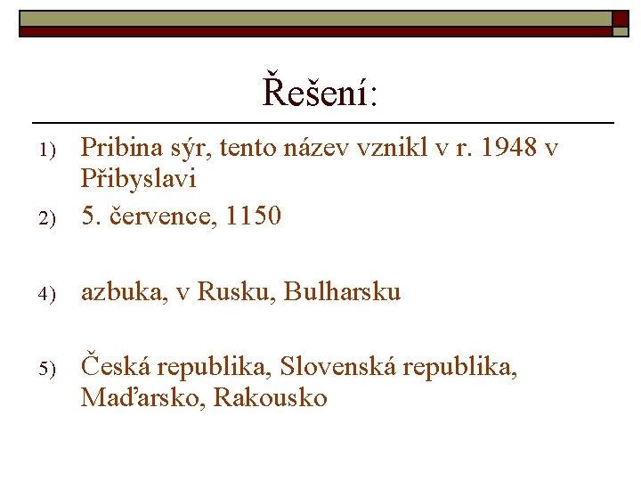Řešení: 2) Pribina sýr, tento název vznikl v r. 1948 v Přibyslavi 5. července,
