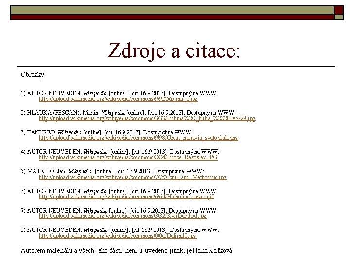 Zdroje a citace: Obrázky: 1) AUTOR NEUVEDEN. Wikipedia [online]. [cit. 16. 9. 2013]. Dostupný