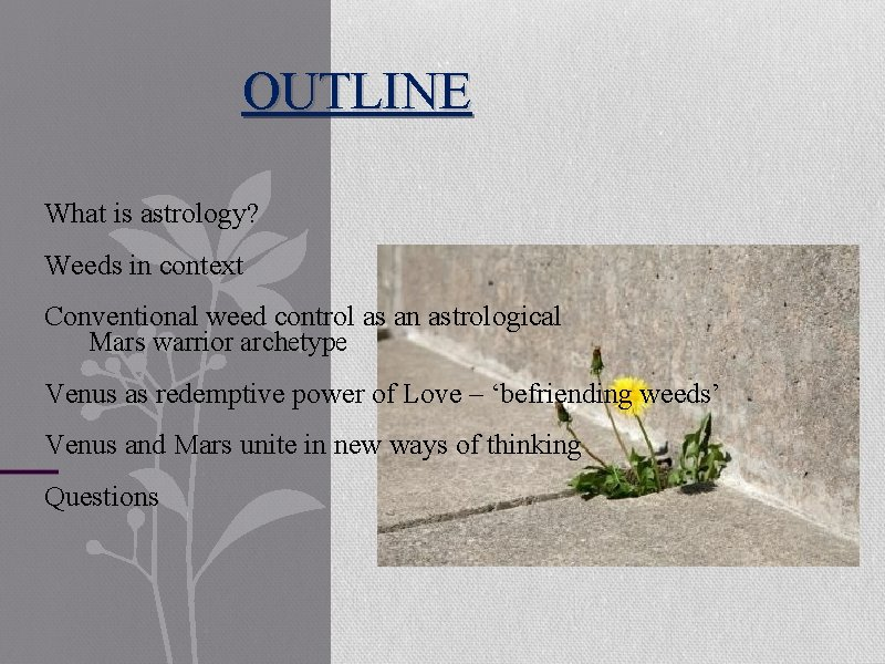 OUTLINE What is astrology? Weeds in context Conventional weed control as an astrological Mars