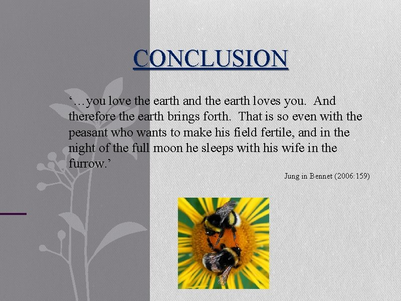 CONCLUSION '…you love the earth and the earth loves you. And therefore the earth