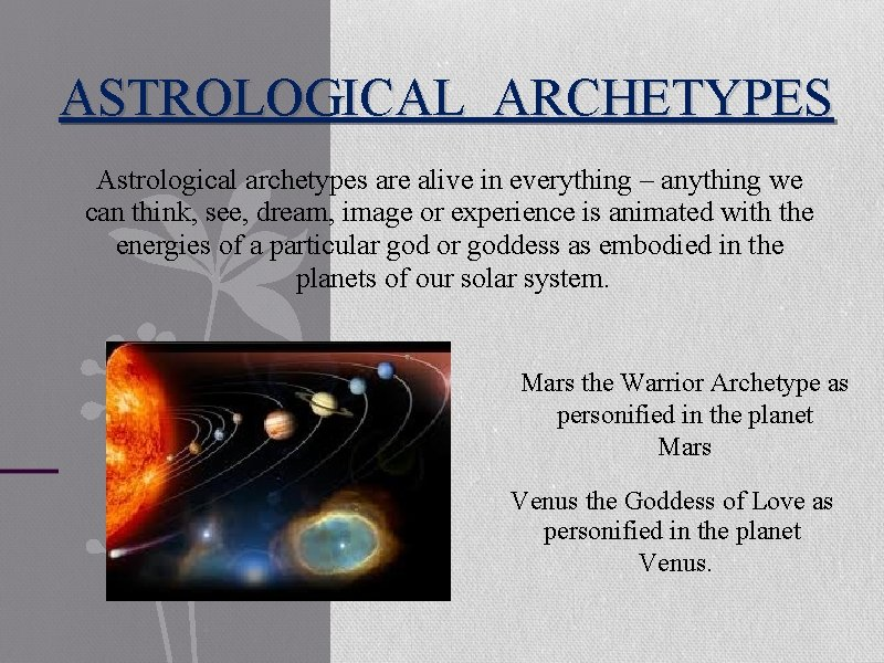 ASTROLOGICAL ARCHETYPES Astrological archetypes are alive in everything – anything we can think, see,