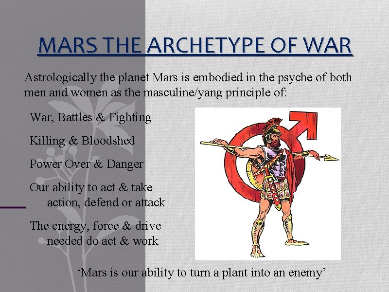 MARS THE ARCHETYPE OF WAR Astrologically the planet Mars is embodied in the psyche