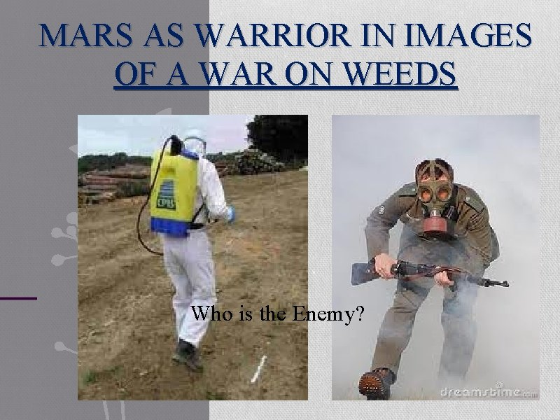 MARS AS WARRIOR IN IMAGES OF A WAR ON WEEDS Who is the Enemy?