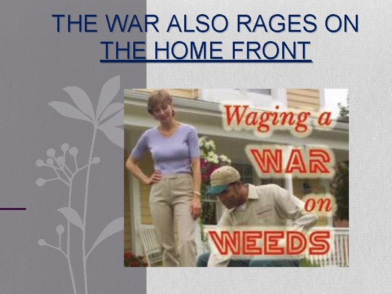 THE WAR ALSO RAGES ON THE HOME FRONT
