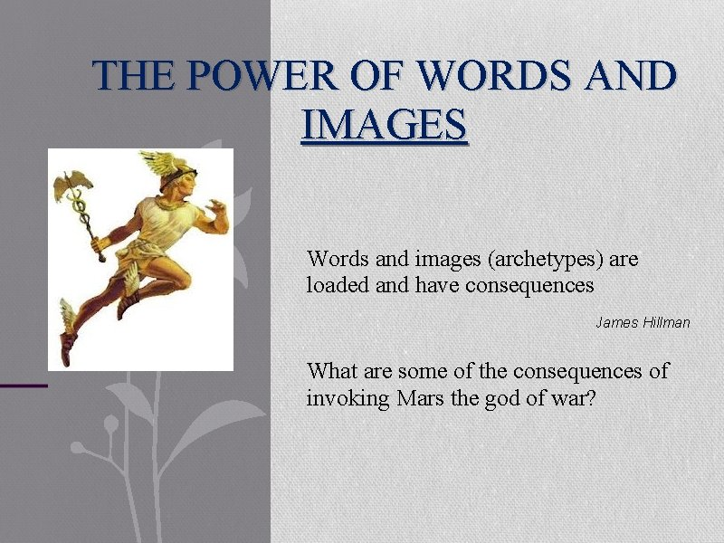 THE POWER OF WORDS AND IMAGES Words and images (archetypes) are loaded and have