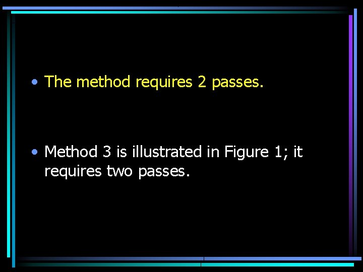 • The method requires 2 passes. • Method 3 is illustrated in Figure