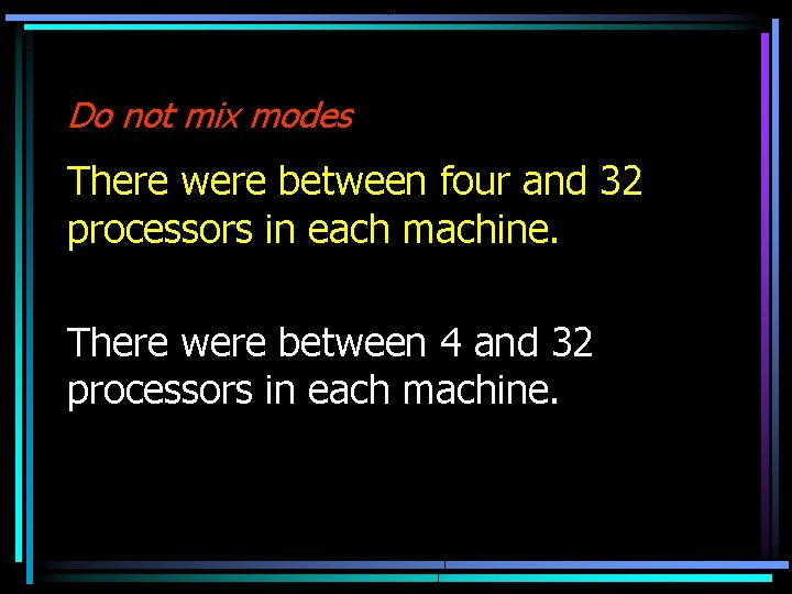 Do not mix modes There were between four and 32 processors in each machine.