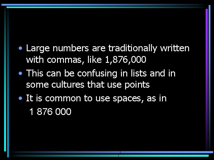 • Large numbers are traditionally written with commas, like 1, 876, 000 •