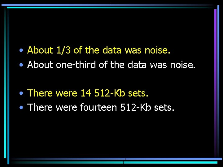• About 1/3 of the data was noise. • About one-third of the
