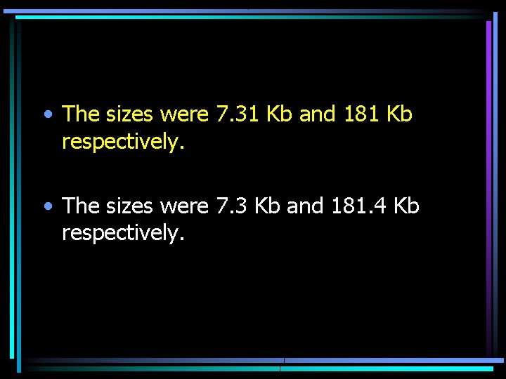 • The sizes were 7. 31 Kb and 181 Kb respectively. • The