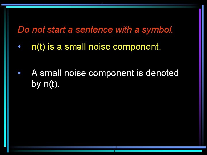 Do not start a sentence with a symbol. • n(t) is a small noise