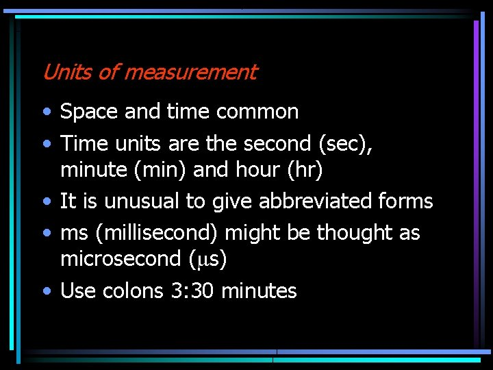 Units of measurement • Space and time common • Time units are the second