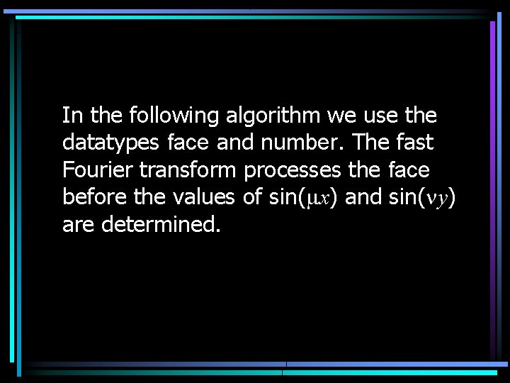 In the following algorithm we use the datatypes face and number. The fast Fourier