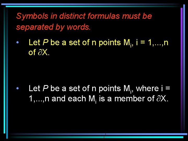 Symbols in distinct formulas must be separated by words. • Let P be a