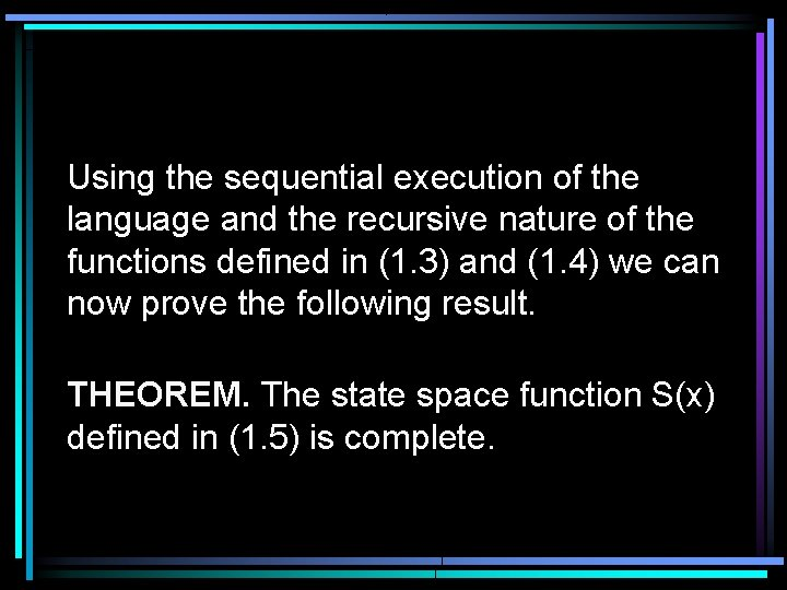 Using the sequential execution of the language and the recursive nature of the functions