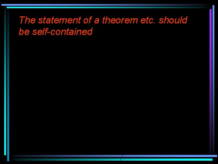 The statement of a theorem etc. should be self-contained