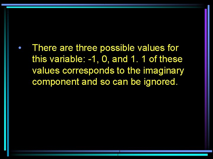 • There are three possible values for this variable: -1, 0, and 1.