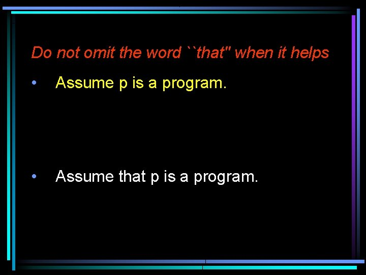 Do not omit the word ``that'' when it helps • Assume p is a