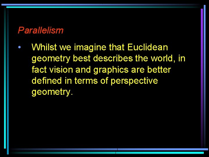 Parallelism • Whilst we imagine that Euclidean geometry best describes the world, in fact