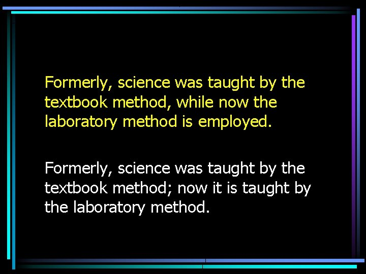 Formerly, science was taught by the textbook method, while now the laboratory method is