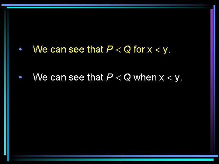 • We can see that P < Q for x < y. •