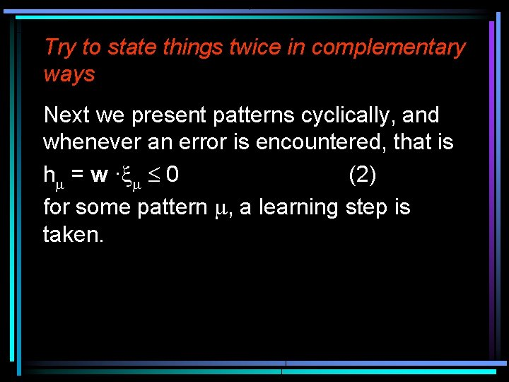 Try to state things twice in complementary ways Next we present patterns cyclically, and