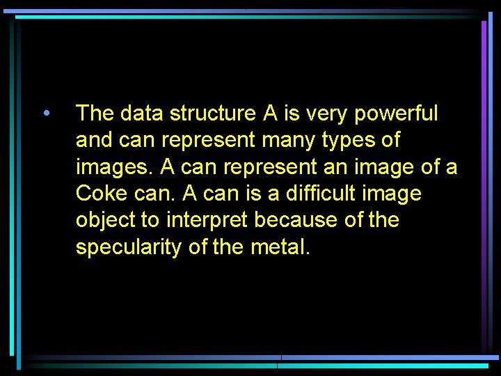• The data structure A is very powerful and can represent many types