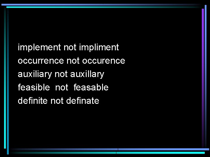 implement not impliment occurrence not occurence auxiliary not auxillary feasible not feasable definite not