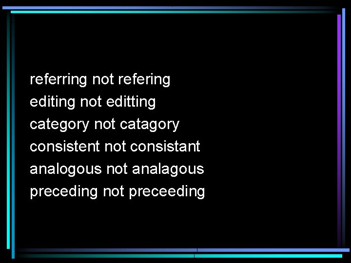 referring not refering editing not editting category not catagory consistent not consistant analogous not